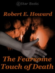 The Fearsome Touch of Death ebook by Robert E Howard