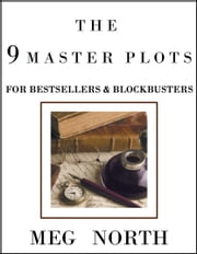 The 9 Master Plots for Bestsellers & Blockbusters ebook by Meg North