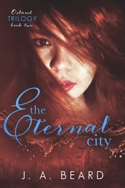 The Eternal City - Book Two of the Osland Trilogy ebook by J.A. Beard