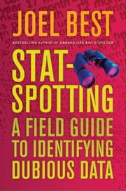 Stat-Spotting: A Field Guide to Identifying Dubious Data ebook by Best, Joel