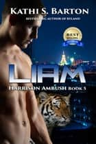 Liam - Harrison Ambush ebook by Kathi S. Barton