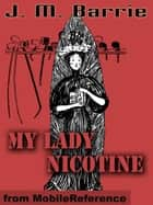My Lady Nicotine -- A Study In Smoke (Mobi Classics) ebook by J.M. Barrie