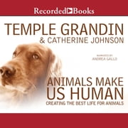 Animals Make Us Human - Creating the Best Life for Animals audiobook by Temple Grandin, Catherine Johnson