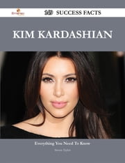 Kim Kardashian 149 Success Facts - Everything you need to know about Kim Kardashian ebook by Steven Taylor
