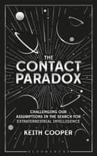 The Contact Paradox - Challenging our Assumptions in the Search for Extraterrestrial Intelligence ebook by