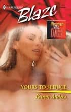 Yours To Seduce ebook by Karen Anders