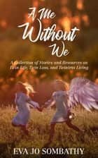 A Me Without We - A Collection of Stories and Resources on Twin Life, Twin Loss and Twinless Living. ebook by Jamie A Parker