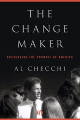 The Change Maker - Preserving the Promise of America ebook by Al Checchi