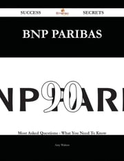 BNP Paribas 90 Success Secrets - 90 Most Asked Questions On BNP Paribas - What You Need To Know ebook by Amy Walters