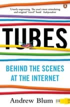 Tubes - Behind the Scenes at the Internet ebook by Andrew Blum