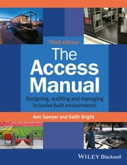 The Access Manual - Designing, Auditing and Managing Inclusive Built Environments ebook by Ann Sawyer,Keith Bright