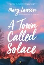 A Town Called Solace ebook by Mary Lawson