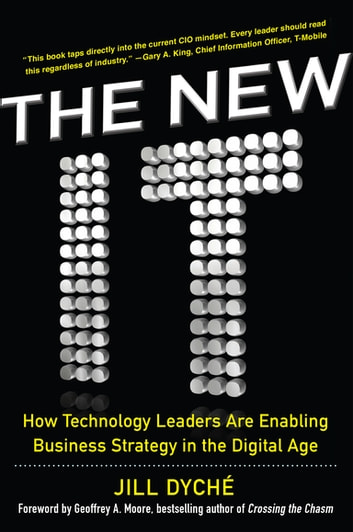 The New IT: How Technology Leaders are Enabling Business Strategy in the Digital Age ebook by Jill Dyche