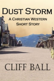 Dust Storm: Christian Western Short Story ebook by Cliff Ball
