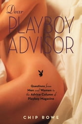 Dear Playboy Advisor - Questions from Men and Women to the Advice Column of Playboy Magazine ebook by Chip Rowe