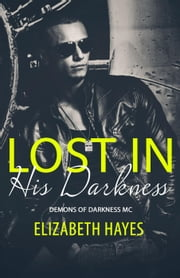 Lost In His Darkness - Demons Of Darkness MC, #1 ebook by Elizabeth Hayes