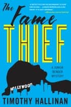 The Fame Thief (Junior Bender #3) ebook by Timothy Hallinan
