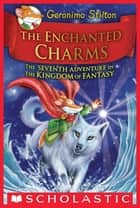 The Enchanted Charms (Geronimo Stilton and the Kingdom of Fantasy #7) ebook by