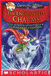 The Enchanted Charms (Geronimo Stilton and the Kingdom of Fantasy #7) ebook by Geronimo Stilton