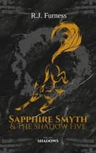 SHADOWS - Sapphire Smyth & The Shadow Five ebook by R.J. Furness
