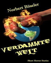 Verdammte Welt - Short Horror Stories ebook by Norbert Böseler