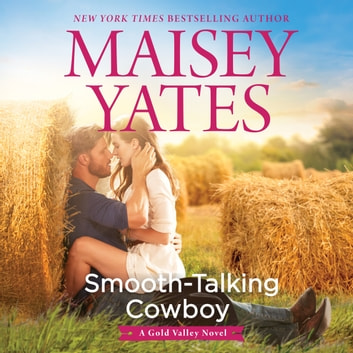 Smooth-Talking Cowboy - (A Gold Valley Novel) audiobook by Maisey Yates