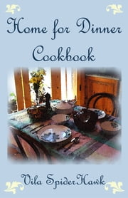 Home for Dinner Cookbook ebook by Vila SpiderHawk