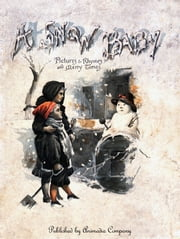 A Snow Baby (Illustrated edition) - Christmas Fairy Tales and Poems - Merry rhymes for pleasant times ebook by Bingham Clifton,Ernest Nister