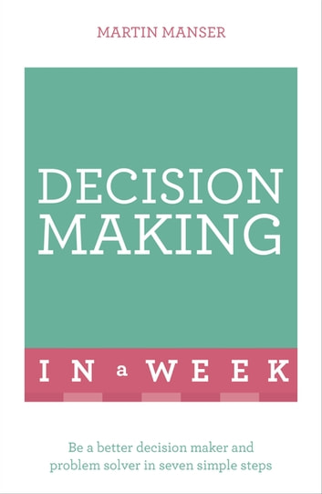 Decision Making In A Week ebook by Martin Manser