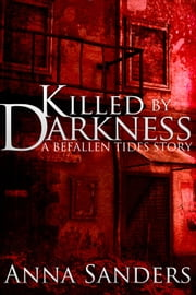 Killed by Darkness - A Befallen Tides Short Story ebook by Anna Sanders
