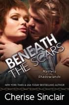 Beneath the Scars ebook by Cherise Sinclair