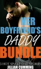 Her Boyfriend's Daddy Bundle - 3 Hot Single Dad Stories ebook by Jillian Cumming