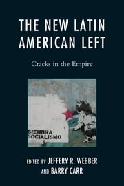The New Latin American Left - Cracks in the Empire ebook by Jeffery R. Webber,Barry Carr