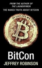 BitCon: The Naked Truth About Bitcoin ebook by Jeffrey Robinson