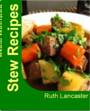 Stew Recipes - Lancaster's Stew Bible Beef Stew Recipes In Slow Cooker, Healthy Stew Recipes, Southwest Stew, Chuckwagon Stew, Hearty Skillet Stew ebook by Ruth Lancaster