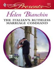 The Italian's Ruthless Marriage Command ebook by Helen Bianchin