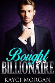 Bought by a Billionaire ebook by Kayci Morgan