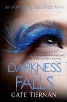 Darkness Falls (Immortal Beloved Book Two) - Immortal Beloved: Book Two ebook by Cate Tiernan