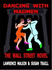 Dancing with Madmen - The Wall Street Novel ebook by Lawrence Malkin,Susan Traill