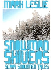 Snowman Shivers: Scary Snowmen Tales ebook by Mark Leslie