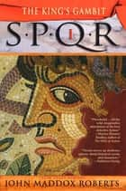 SPQR I: The Kings Gambit ebook by John Maddox Roberts