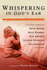Whispering in God's Ear - True Stories Inspiring Childlike Faith ebook by Wayne Holmes