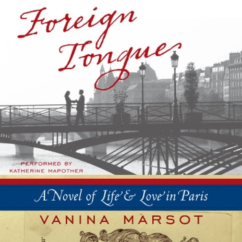 Foreign Tongue - A Novel of Life and Love in Paris audiobook by Vanina Marsot