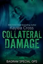 Collateral Damage ebook by Kaylea Cross