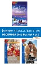 Harlequin Special Edition December 2016 Box Set 1 of 2 - An Anthology ebook by Brenda Harlen, Stella Bagwell, RaeAnne Thayne