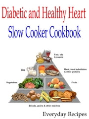 Diabetic and Healthy Heart Slow Cooker Cookbook ebook by Everyday Recipes