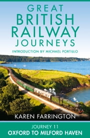 Journey 11: Oxford to Milford Haven (Great British Railway Journeys, Book 11) ebook by Karen Farrington