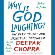 Why is God Laughing? - The Path to Joy and Spiritual Optimism audiobook by Deepak Chopra, M.D.