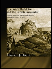Theravada Buddhism and the British Encounter - Religious, Missionary and Colonial Experience in Nineteenth Century Sri Lanka ebook by Elizabeth Harris