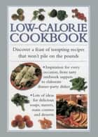 Low-Calorie Cookbook - Discover a Feast of Tempting Recipes that Wont Pile on the Pounds eBook by Valerie Ferguson
